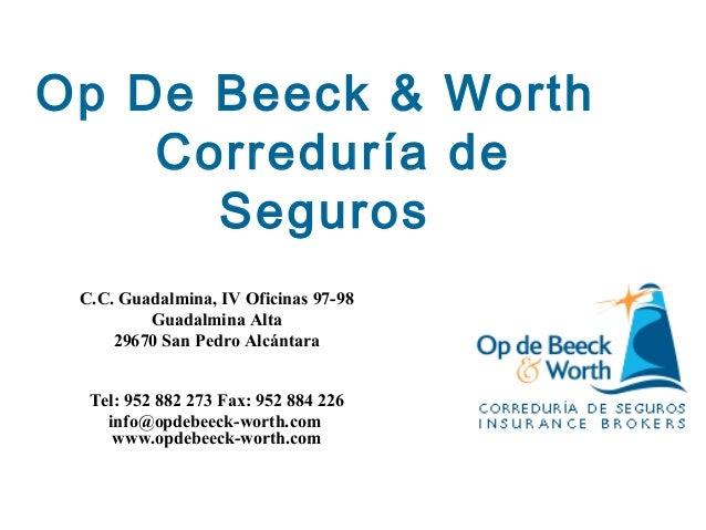 Op De Beeck & Worth Correduría de Seguros C.C. Guadalmina, IV Oficinas 97-98 Guadalmina Alta 29670 San Pedro Alcántara Tel...