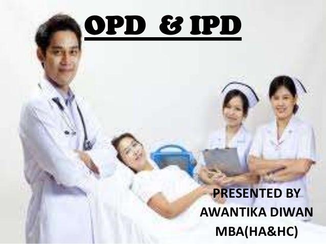 OPD & IPDPRESENTED BYAWANTIKA DIWANMBA(HA&HC)