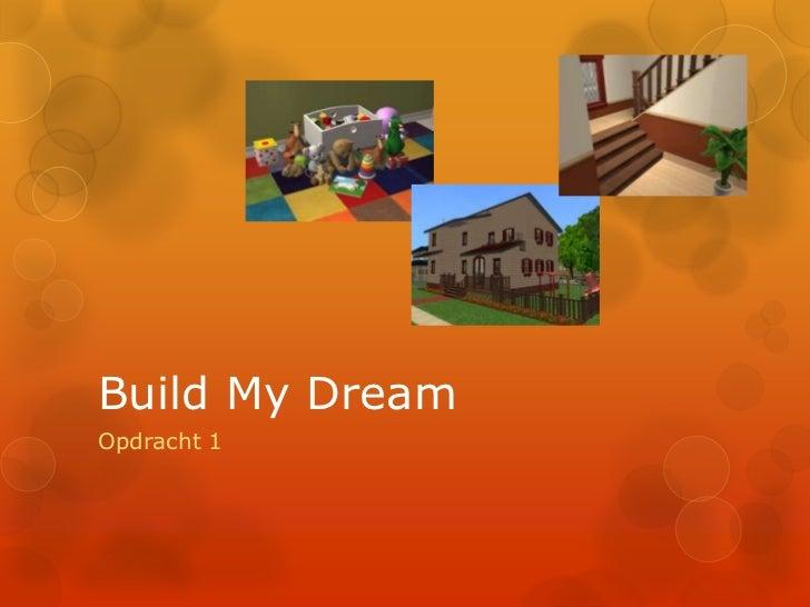 Build My Dream<br />Opdracht 1<br />