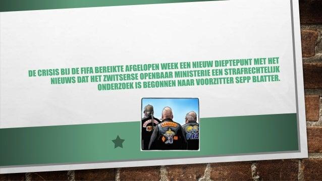 STAKEHOLDER ANALYSE Interne stakeholders Externe stakeholders FIFA – management voorzitter en medewerkers Openbaar ministe...