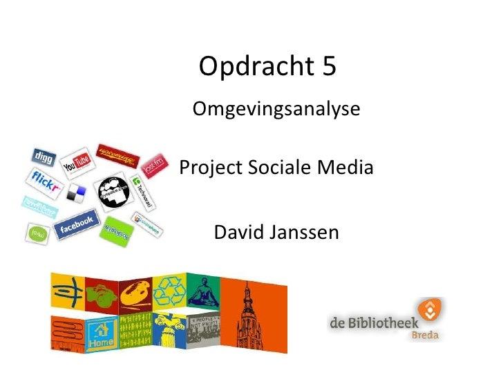 Opdracht 5<br />Omgevingsanalyse<br />Project Sociale Media<br />David Janssen<br />