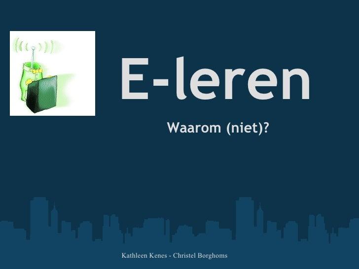 E-leren Waarom (niet)? Kathleen Kenes- Christel Borghoms