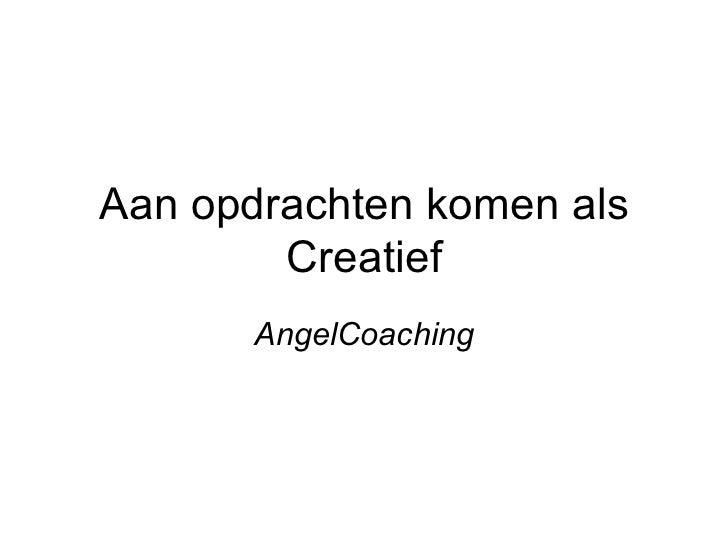 Aan opdrachten komen als Creatief AngelCoaching