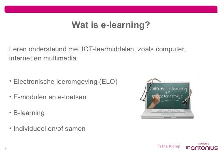 Wat is e-learning? Leren ondersteund met ICT-leermiddelen, zoals computer, internet en multimedia <ul><li>Electronische le...
