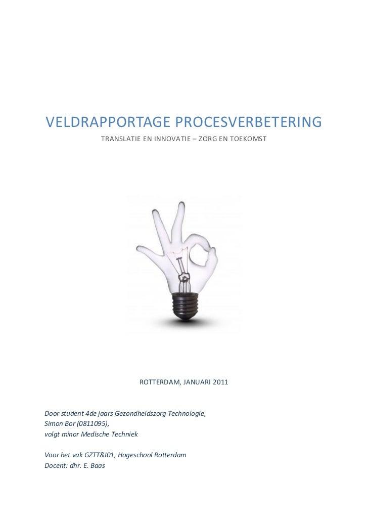 VELDRAPPORTAGE PROCESVERBETERING                 TRANSLATIE EN INNOVATIE – ZORG EN TOEKOMST                             RO...