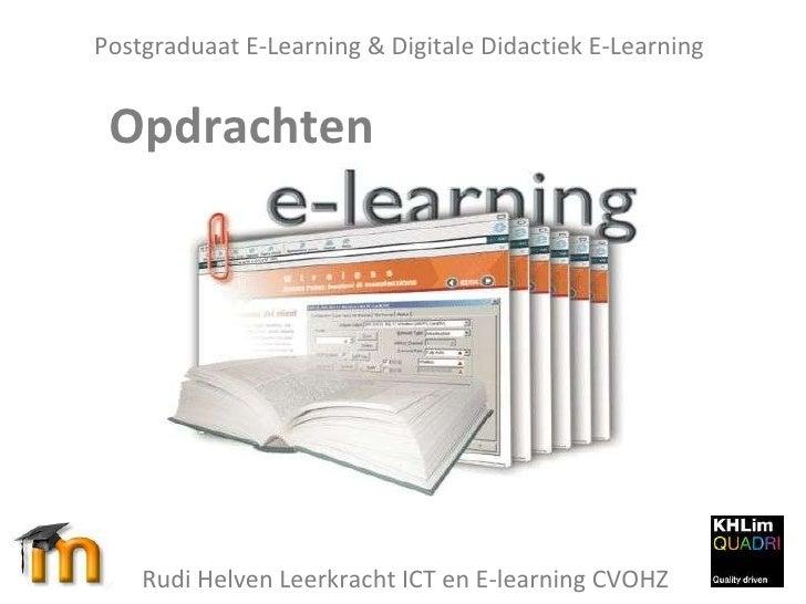 Postgraduaat E-Learning & Digitale Didactiek E-Learning Opdrachten  Rudi Helven Leerkracht ICT en E-learning CVOHZ