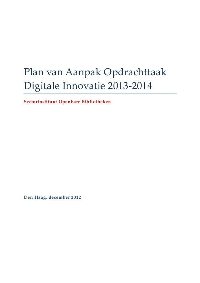 Plan van Aanpak Opdrachttaak Digitale Innovatie 2013-2014 Sectorinstituut Openbare Bibliotheken Den Haag, december 2012
