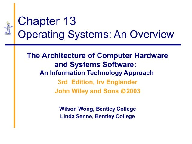 Chapter 13 Operating Systems: An Overview The Architecture of Computer Hardware and Systems Software: An Information Techn...