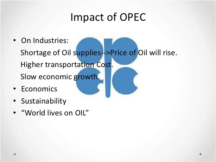 impact of opec The middle east has always been a large proportion of us crude oil importstherefore, when the opec was introduced and as the oil prices sharply rose, the us import spending on crude oils also .