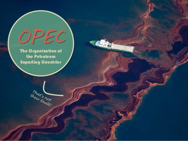 OPECThe Organization of the Petroleum Exporting Countries
