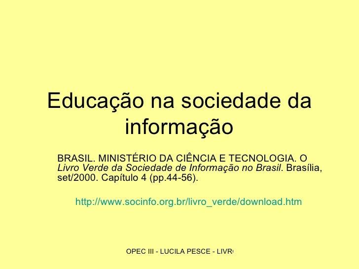Educação na sociedade da informação BRASIL. MINISTÉRIO DA CIÊNCIA E TECNOLOGIA. O  Livro Verde da Sociedade de Informação ...