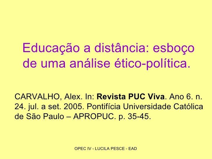 Educação a distância: esboço de uma análise ético-política.   CARVALHO, Alex. In:  Revista PUC Viva . Ano 6. n. 24. jul. a...