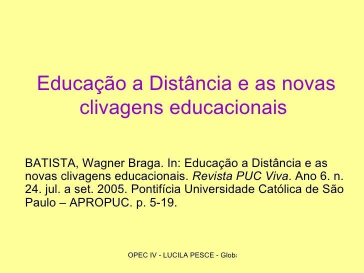 Educação a Distância e as novas clivagens educacionais   BATISTA, Wagner Braga. In: Educação a Distância e as novas clivag...
