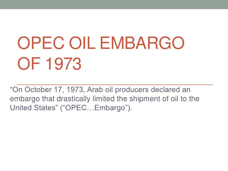 """OPEC OIL EMBARGO  OF 1973""""On October 17, 1973, Arab oil producers declared anembargo that drastically limited the shipment..."""