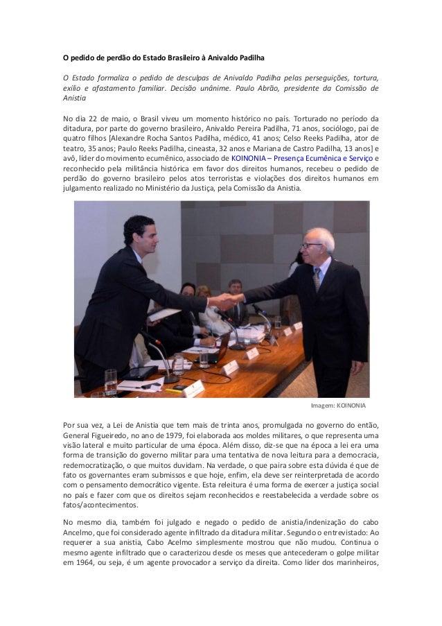 O pedido de perdão do Estado Brasileiro à Anivaldo Padilha O Estado formaliza o pedido de desculpas de Anivaldo Padilha pe...