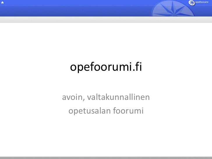 opefoorumi.fi<br />avoin, valtakunnallinen<br />opetusalan foorumi<br />
