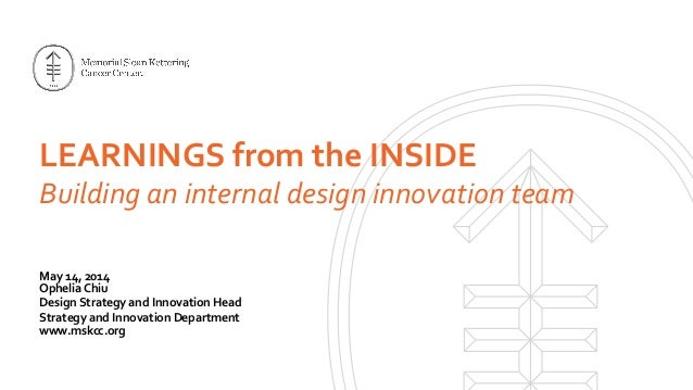 LEARNINGS  from  the  INSIDE   Building  an  internal  design  innovation  team   May  14,  2014 ...