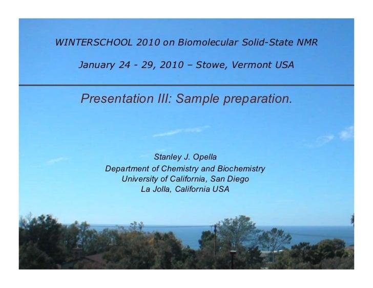 WINTERSCHOOL 2010 on Biomolecular Solid-State NMR    January 24 - 29, 2010 – Stowe, Vermont USA    Presentation III: Sampl...