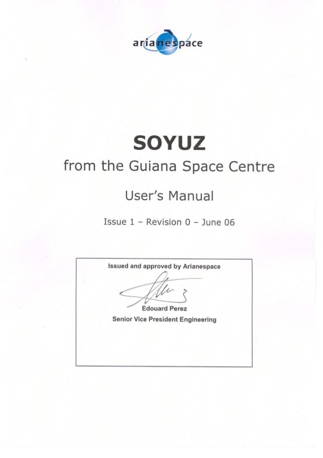 Soyuz CSG User's Manual, Issue 1 Arianespace© III Preface This Soyuz User's Manual provides essential data on the Soyuz la...