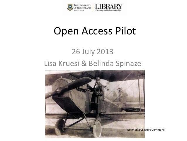 Open Access Pilot 26 July 2013 Lisa Kruesi & Belinda Spinaze Wikimedia Creative Commons