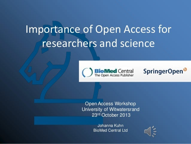 Importance of Open Access for researchers and science  Open Access Workshop University of Witwatersrand 23rd October 2013 ...