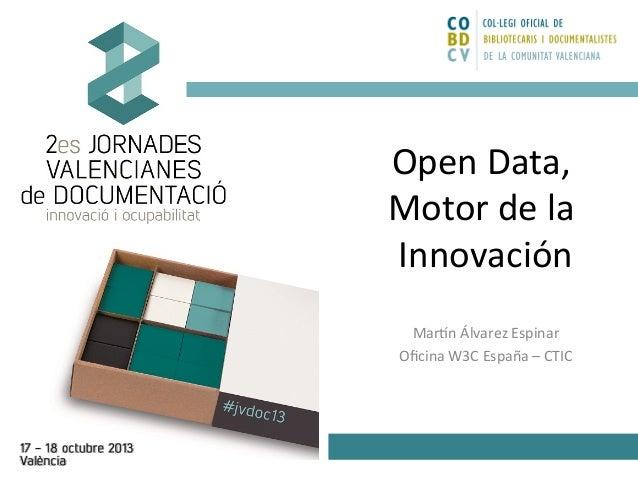 Open  Data,   Motor  de  la   Innovación    Mar4n  Álvarez  Espinar    Oficina  W3C  España  –  C...