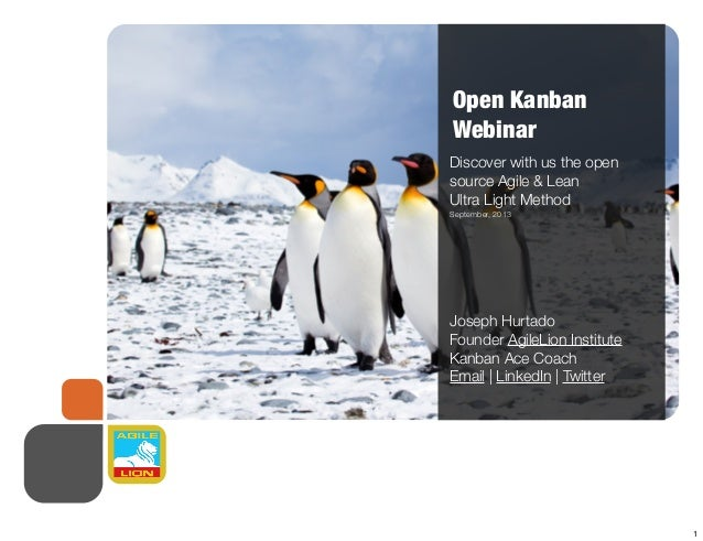 Open Kanban Webinar Discover with us the open source Agile & Lean Ultra Light Method September, 2013 Joseph Hurtado Founde...