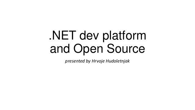 .NET dev platformand Open Sourcepresented by Hrvoje Hudoletnjak