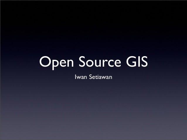 Open Source GISIwan Setiawan