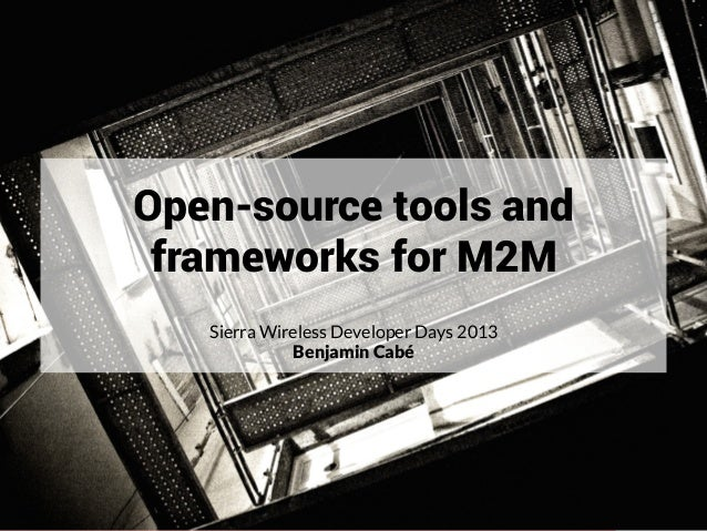 PageOpen-source tools andframeworks for M2MSierra Wireless Developer Days 2013Benjamin Cabé