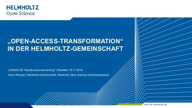 "http://os.helmholtz.de ""OPEN-ACCESS-TRANSFORMATION"" IN DER HELMHOLTZ-GEMEINSCHAFT ""OA2020-DE Transformationsworkshop"" 