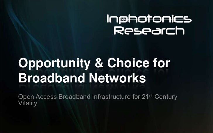 Opportunity & Choice for Broadband Networks<br />Open Access Broadband Infrastructure for 21st Century Vitality<br />