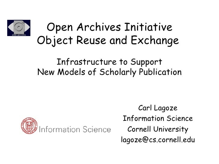 Open Archives Initiative Object Reuse and Exchange     Infrastructure to Support  New Models of Scholarly Publication Carl...