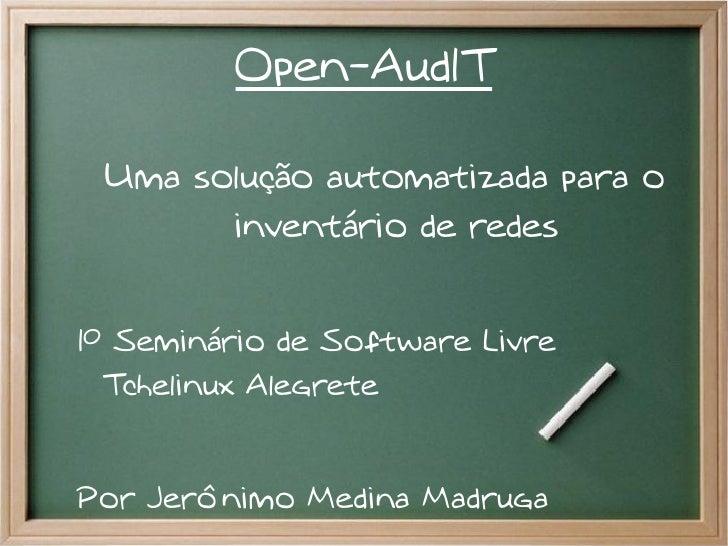 Open-AudIT Uma solução automatizada para o       inventário de redes1º Seminário de Software Livre  Tchelinux AlegretePor ...