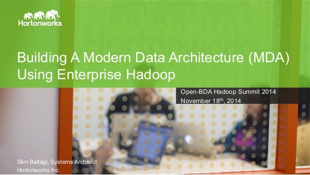 Building A Modern Data Architecture (MDA)  Using Enterprise Hadoop  Slim Baltagi, Systems Architect  Hortonworks Inc.  Pag...