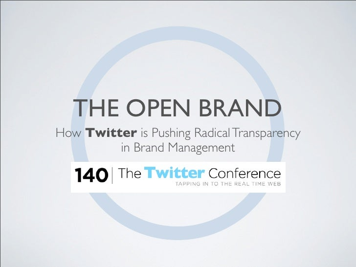 THE OPEN BRAND How Twitter is Pushing Radical Transparency          in Brand Management