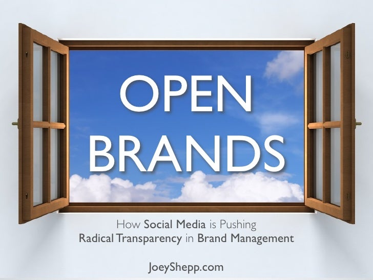 OPEN  BRANDS         How Social Media is Pushing Radical Transparency in Brand Management               JoeyShepp.com