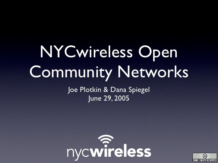 NYCwireless Open Community Networks     Joe Plotkin & Dana Spiegel            June 29, 2005