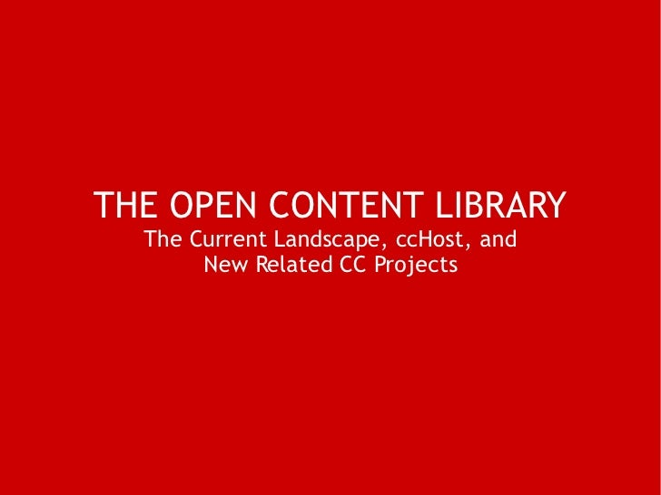 THE OPEN CONTENT LIBRARY   The Current Landscape, ccHost, and  New Related CC Projects