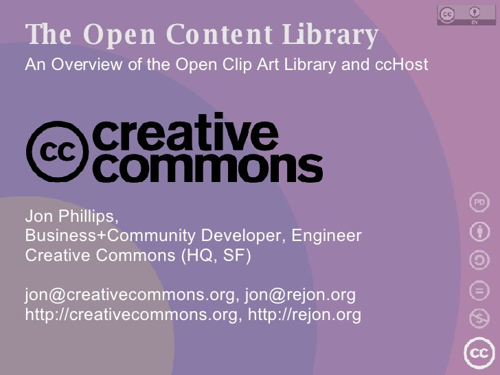 The Open Content Library An Overview of the Open Clip Art Library and ccHost <ul><ul><li>Jon Phillips,  </li></ul></ul><ul...