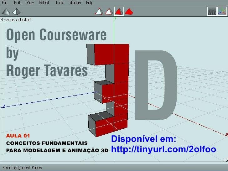 Disponível em: http://tinyurl.com/2olfoo AULA 01 CONCEITOS FUNDAMENTAIS PARA MODELAGEM E ANIMAÇÃO 3D