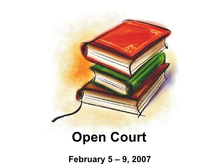Open Court  February 5 – 9, 2007