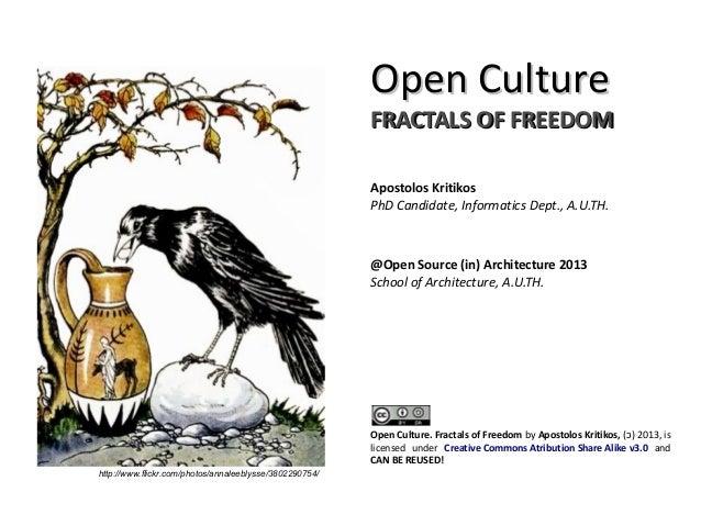 Open CultureOpen Culture FRACTALS OF FREEDOMFRACTALS OF FREEDOM Apostolos Kritikos PhD Candidate, Informatics Dept., A.U.T...