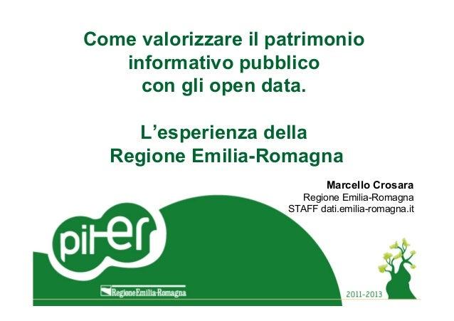 Come valorizzare il patrimonio informativo pubblico con gli open data. L'esperienza della Regione Emilia-Romagna Marcello ...