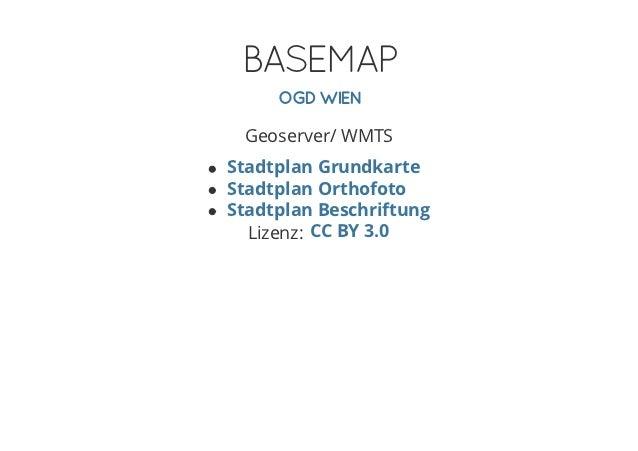 BASEMAP     OGD WIEN Geoserver/ WMTSStadtplan GrundkarteStadtplan OrthofotoStadtplan Beschriftung  Lizenz: CC BY 3.0