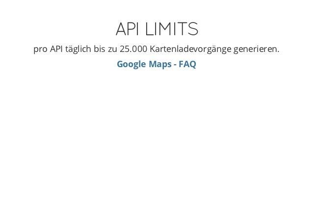 API LIMITSpro API täglich bis zu 25.000 Kartenladevorgänge generieren.                    Google Maps - FAQ