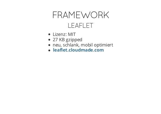 FRAMEWORK       LEAFLETLizenz: MIT27 KB gzippedneu, schlank, mobil optimiertleaflet.cloudmade.com