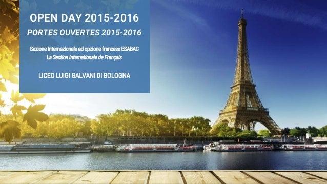 1 OPEN DAY 2015-2016 PORTES OUVERTES 2015-2016 Sezione Internazionale ad opzione francese ESABAC La Section Internationale...