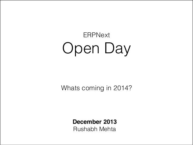 ERPNext  Open Day Whats coming in 2014?  December 2013! Rushabh Mehta