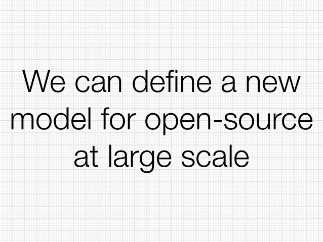 We can define a new  model for open-source  at large scale
